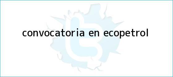 trinos de Convocatoria en <b>Ecopetrol</b>