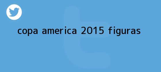trinos de <b>Copa America 2015</b> figuras