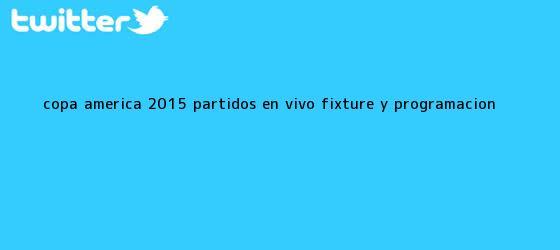 trinos de <b>Copa América</b> 2015: partidos en vivo | Fixture y <b>programación</b>