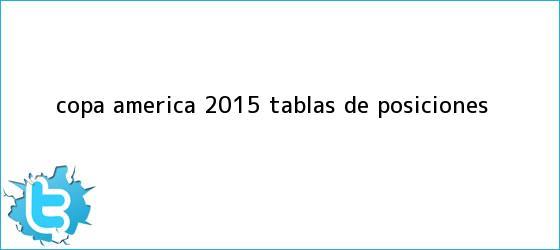 trinos de <b>Copa América</b> 2015: <b>tablas de posiciones</b>