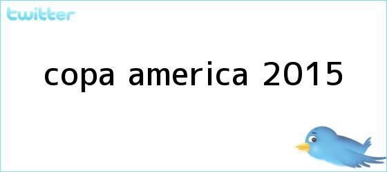 trinos de <b>Copa América 2015</b>