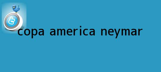 trinos de Copa America <b>Neymar</b>