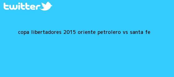 trinos de Copa Libertadores 2015 Oriente Petrolero vs <b>Santa Fe</b>