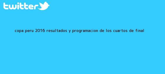 trinos de Copa Perú 2016: <b>resultados</b> y programación de los cuartos de final ...