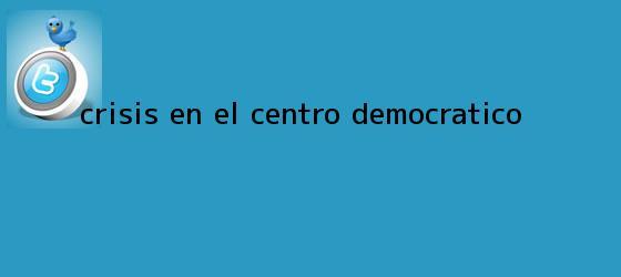 trinos de ¿Crisis en el Centro Democrático?