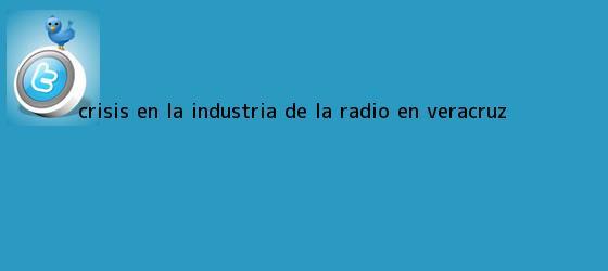trinos de Crisis en la industria de la <b>radio</b> en Veracruz