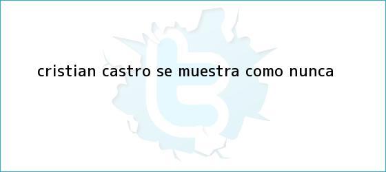trinos de <b>Cristian Castro</b> ¡Se muestra como nunca!