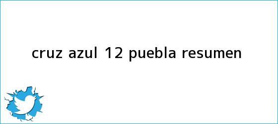 trinos de <b>Cruz Azul</b> 1-2 <b>Puebla</b>: RESUMEN
