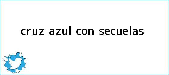 trinos de <b>Cruz Azul</b>, con secuelas
