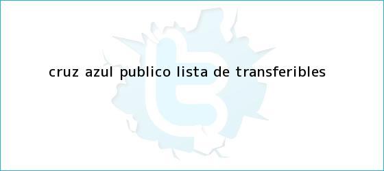 trinos de <b>Cruz Azul</b> publicó lista de transferibles