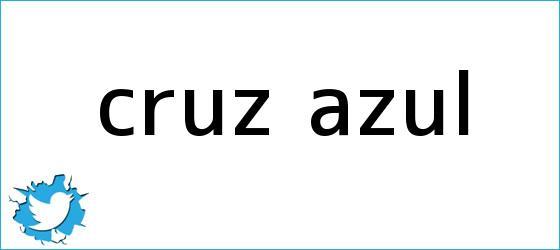 trinos de <b>Cruz Azul</b>