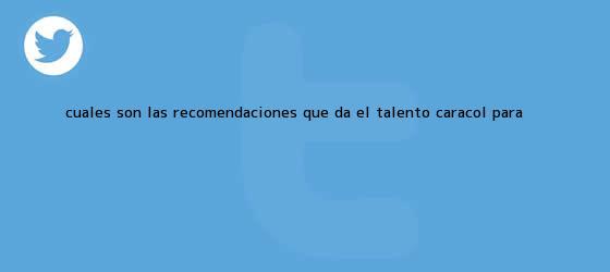 trinos de ¿Cuáles son las recomendaciones que da el Talento <b>Caracol</b> para <b>...</b>