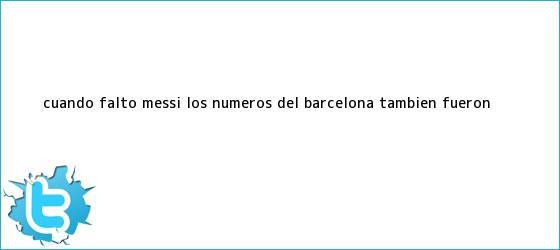 trinos de Cuando faltó Messi, los números del <b>Barcelona</b> también fueron <b>...</b>