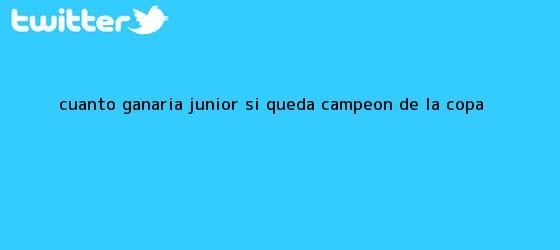 trinos de ¿Cuánto ganaría Junior si queda campeón de la <b>Copa</b> ...
