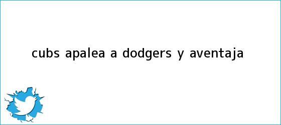 trinos de Cubs apalea a <b>Dodgers</b> y aventaja