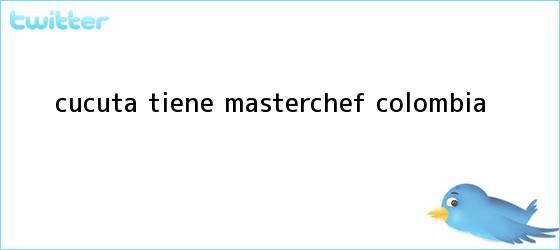 trinos de Cúcuta tiene <b>MasterChef Colombia</b>