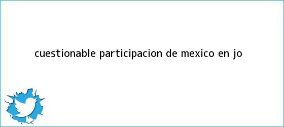 trinos de Cuestionable participación de <b>México</b> en JO