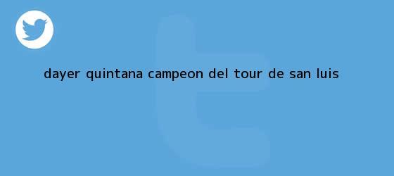trinos de <b>Dayer Quintana</b>, campeón del Tour de San Luis