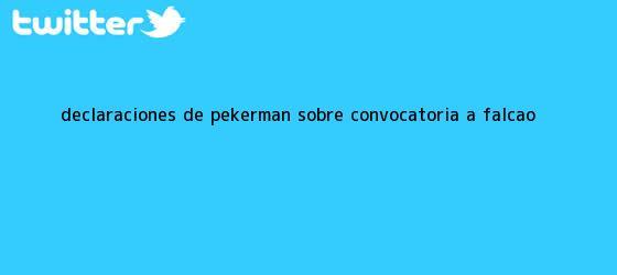 trinos de Declaraciones de Pekerman sobre convocatoria a <b>Falcao</b>