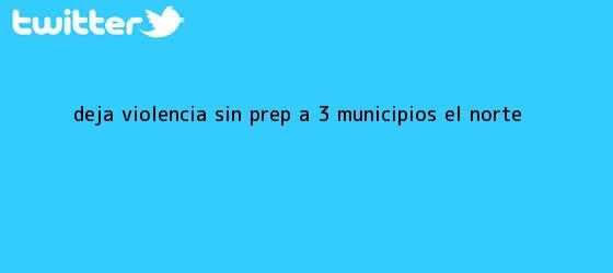 trinos de Deja violencia sin <b>PREP</b> a 3 municipios - El Norte
