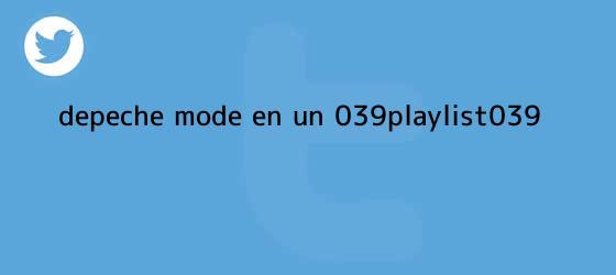 trinos de <b>Depeche Mode</b> en un &#039;playlist&#039;