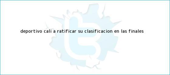 trinos de <b>Deportivo Cali</b>, a ratificar su clasificación en las finales