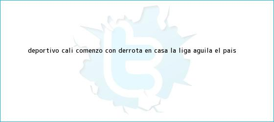 trinos de Deportivo Cali comenzó con derrota en casa la <b>Liga Águila</b> | El País <b>...</b>