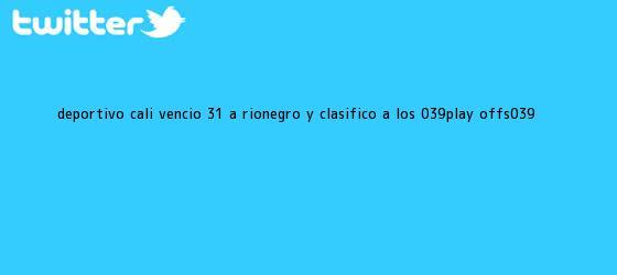 trinos de <b>Deportivo Cali</b> venció 3-1 a Rionegro y clasificó a los &#039;play offs&#039;