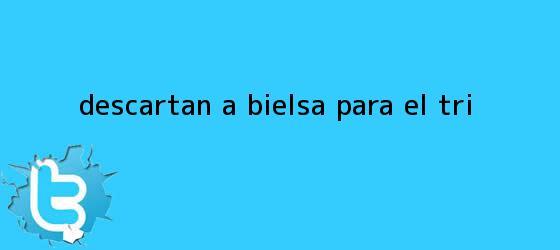 trinos de Descartan a <b>Bielsa</b> para el Tri