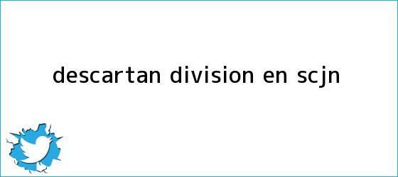 trinos de Descartan división en <b>SCJN</b>