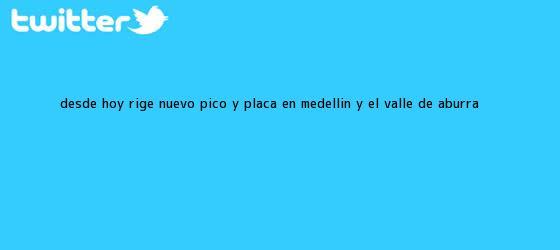 trinos de Desde hoy rige nuevo <b>pico y placa</b> en <b>Medellín</b> y el Valle de Aburrá