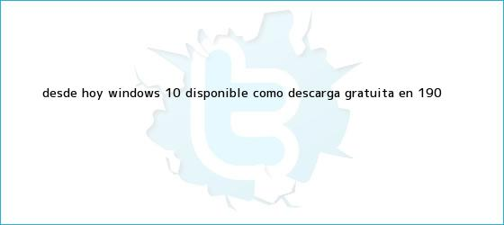 trinos de Desde hoy, <b>Windows 10</b> disponible como descarga gratuita en 190 <b>...</b>