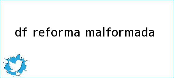 trinos de <i>DF: reforma malformada</i>