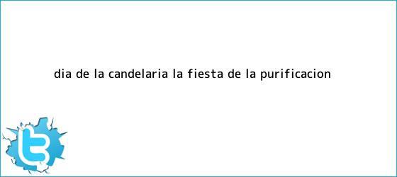 trinos de <b>Día de la Candelaria</b>: la fiesta de la purificación