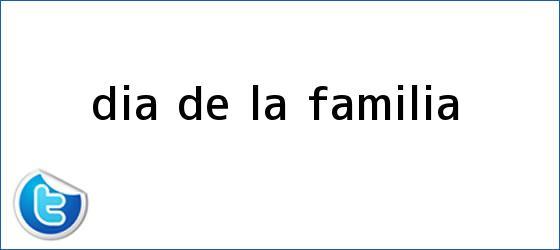 trinos de <b>Día de la Familia</b>