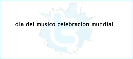 trinos de <b>Día del Músico</b>, celebración mundial