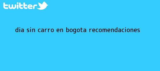 trinos de <b>Dia sin carro</b> en Bogota recomendaciones