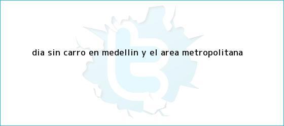 trinos de <b>Día sin Carro en Medellín</b> y el Área Metropolitana
