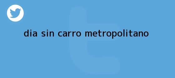 trinos de <b>Dia sin Carro</b> metropolitano