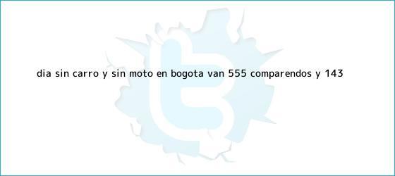 trinos de <b>Día sin carro</b> y sin moto en Bogotá: van 555 comparendos y 143 ...