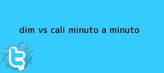 trinos de <b>DIM</b> vs Cali, minuto a minuto