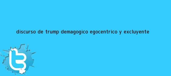 trinos de <b>Discurso de Trump</b>, demagógico, egocéntrico y excluyente ...
