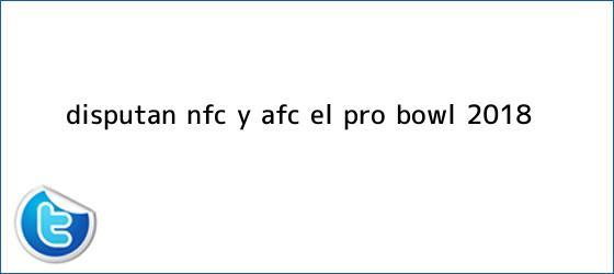 trinos de Disputan NFC y AFC el <b>Pro Bowl 2018</b>