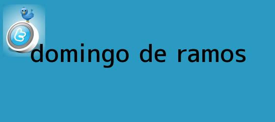 trinos de <b>Domingo de Ramos</b>