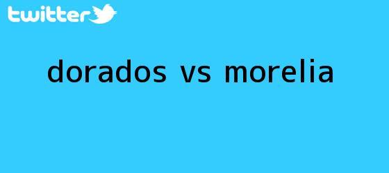 trinos de <b>Dorados vs Morelia</b>
