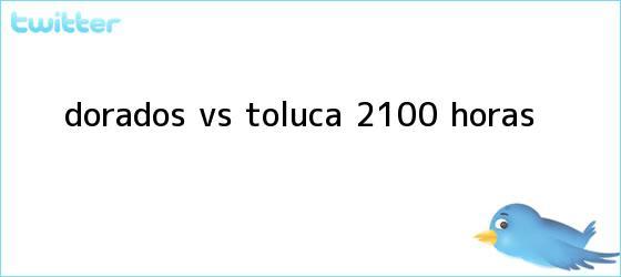 trinos de <b>Dorados vs. Toluca</b> (21:00 horas)