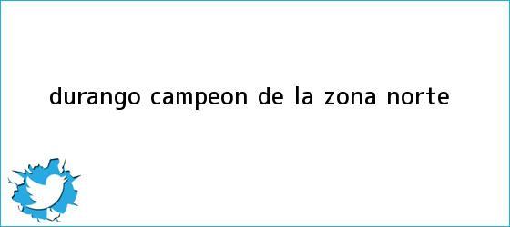 trinos de Durango, campeón de la Zona <b>Norte</b>