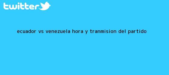 trinos de Ecuador vs. Venezuela: <b>Hora</b> y tranmisión del <b>partido</b>