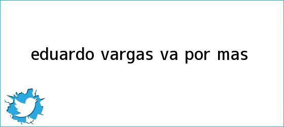 trinos de <b>Eduardo Vargas</b> va por más