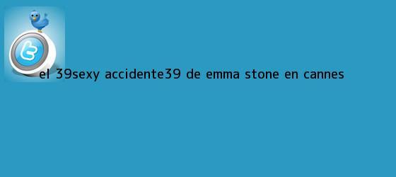 trinos de El #39;sexy accidente#39; de <b>Emma Stone</b> en Cannes